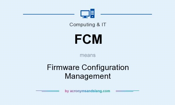 What does FCM mean? It stands for Firmware Configuration Management
