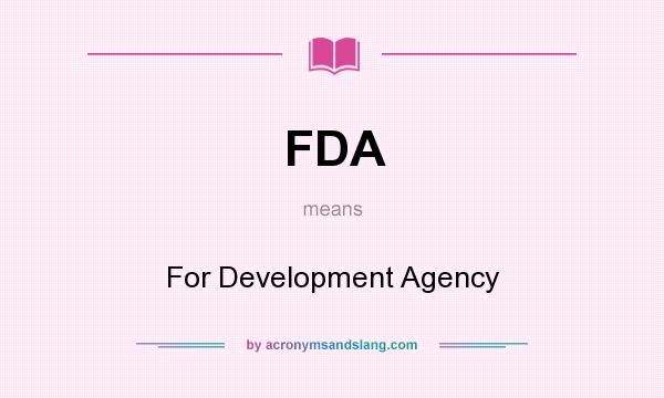 What does FDA mean? It stands for For Development Agency