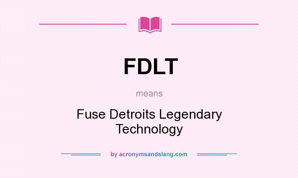 What does FDLT mean? It stands for Fuse Detroits Legendary Technology