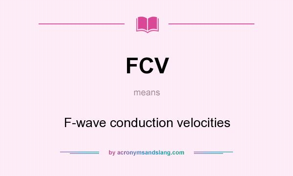What does FCV mean? It stands for F-wave conduction velocities