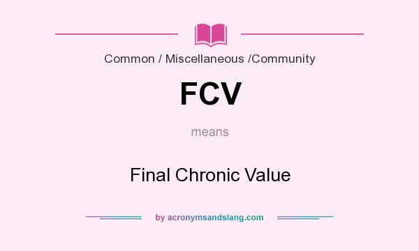 What does FCV mean? It stands for Final Chronic Value