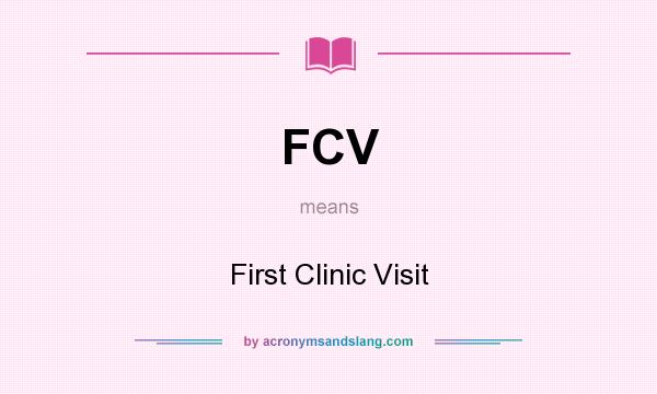 What does FCV mean? It stands for First Clinic Visit