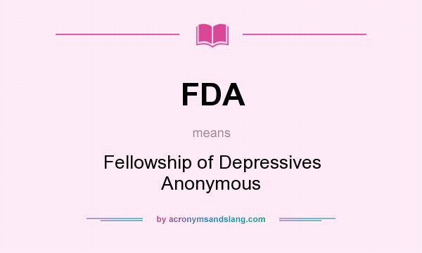 What does FDA mean? It stands for Fellowship of Depressives Anonymous