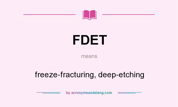 What does FDET mean? It stands for freeze-fracturing, deep-etching