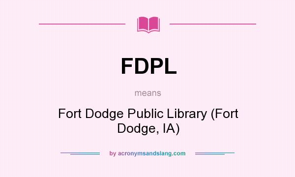 What does FDPL mean? It stands for Fort Dodge Public Library (Fort Dodge, IA)