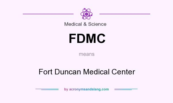 What does FDMC mean? It stands for Fort Duncan Medical Center