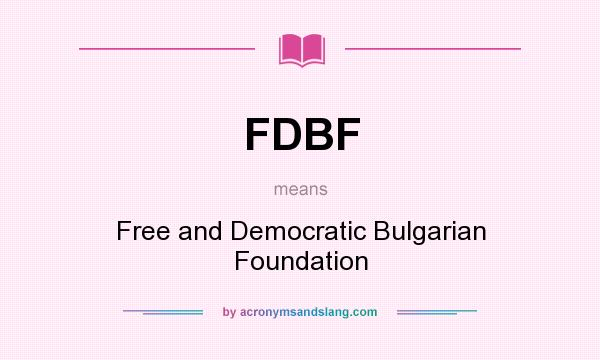 What does FDBF mean? It stands for Free and Democratic Bulgarian Foundation