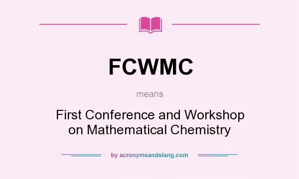 What does FCWMC mean? It stands for First Conference and Workshop on Mathematical Chemistry