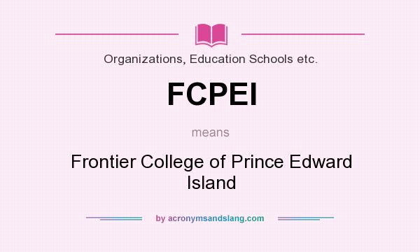 What does FCPEI mean? It stands for Frontier College of Prince Edward Island