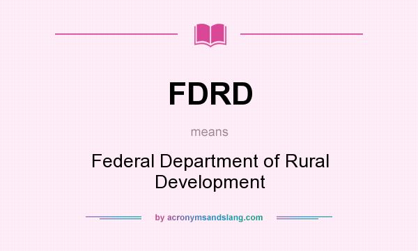 What does FDRD mean? It stands for Federal Department of Rural Development