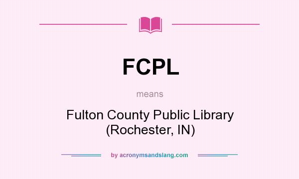 What does FCPL mean? It stands for Fulton County Public Library (Rochester, IN)