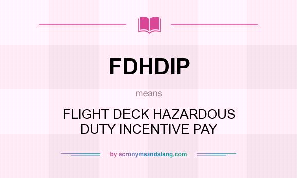 What does FDHDIP mean? It stands for FLIGHT DECK HAZARDOUS DUTY INCENTIVE PAY