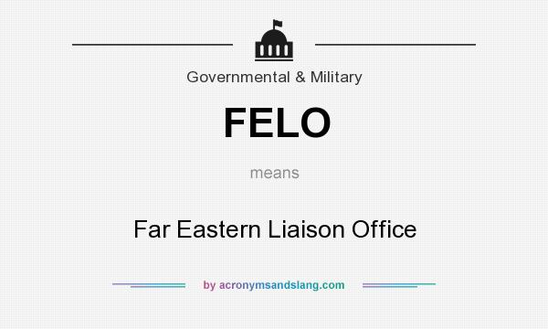 What does FELO mean? It stands for Far Eastern Liaison Office