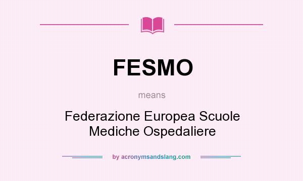 What does FESMO mean? It stands for Federazione Europea Scuole Mediche Ospedaliere