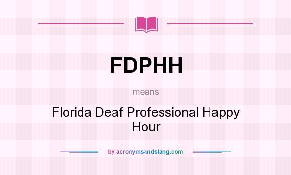 What does FDPHH mean? It stands for Florida Deaf Professional Happy Hour