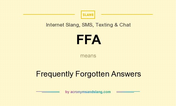 What does FFA mean? It stands for Frequently Forgotten Answers