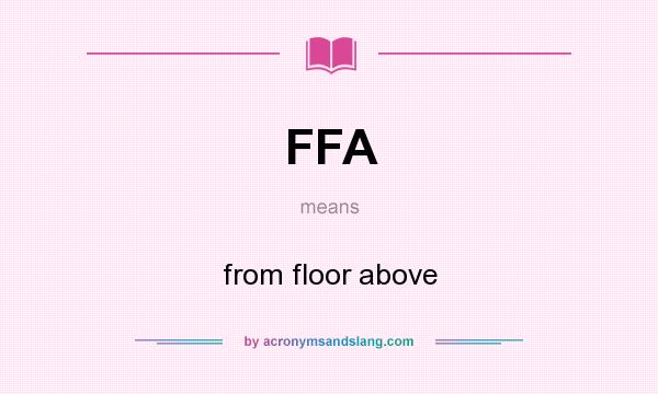 What does FFA mean? It stands for from floor above