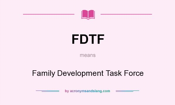 What does FDTF mean? It stands for Family Development Task Force