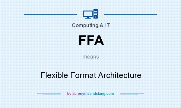 What does FFA mean? It stands for Flexible Format Architecture