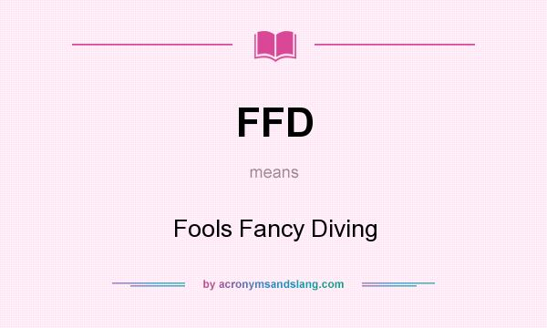 What does FFD mean? It stands for Fools Fancy Diving