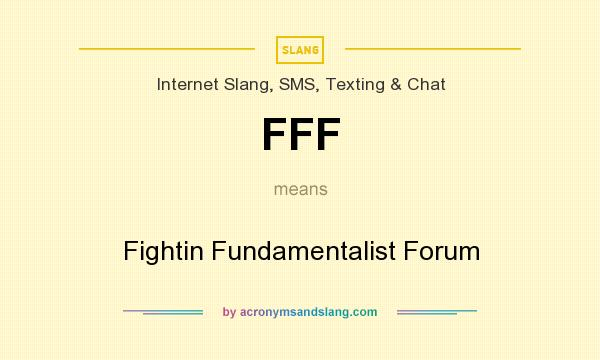 What does FFF mean? It stands for Fightin Fundamentalist Forum