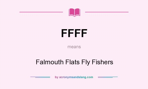 What does FFFF mean? It stands for Falmouth Flats Fly Fishers