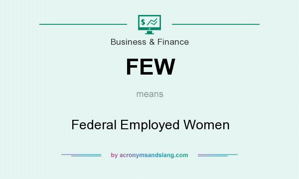 What does FEW mean? It stands for Federal Employed Women