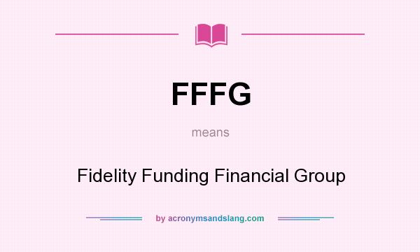 What does FFFG mean? It stands for Fidelity Funding Financial Group