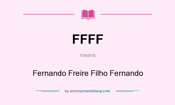 What does FFFF mean? It stands for Fernando Freire Filho Fernando