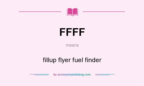 What does FFFF mean? It stands for fillup flyer fuel finder