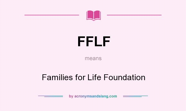 What does FFLF mean? It stands for Families for Life Foundation