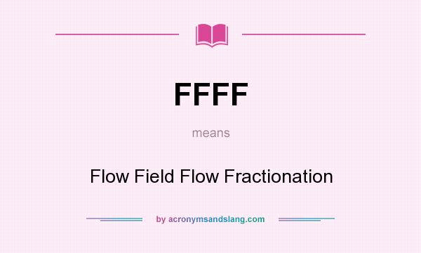 What does FFFF mean? It stands for Flow Field Flow Fractionation