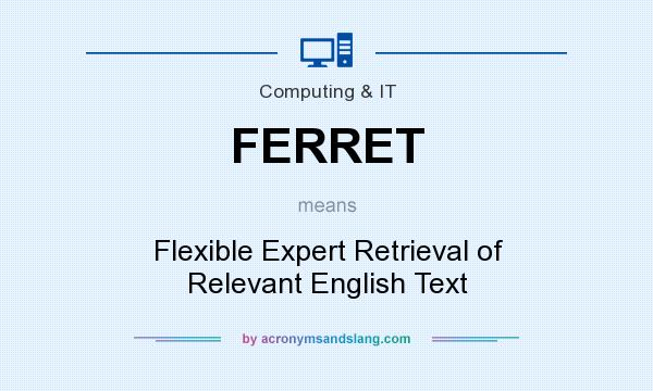 What does FERRET mean? It stands for Flexible Expert Retrieval of Relevant English Text
