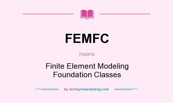 What does FEMFC mean? It stands for Finite Element Modeling Foundation Classes