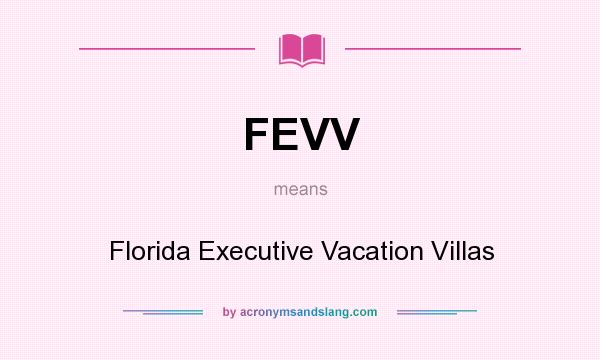 What does FEVV mean? It stands for Florida Executive Vacation Villas
