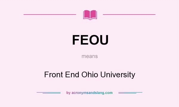 What does FEOU mean? It stands for Front End Ohio University