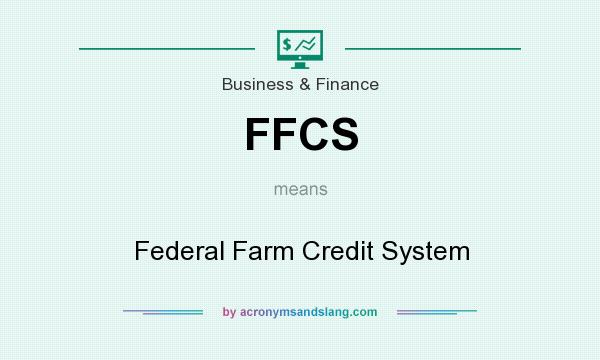 What does FFCS mean? It stands for Federal Farm Credit System
