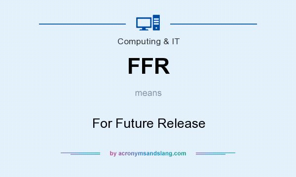 What does FFR mean? It stands for For Future Release