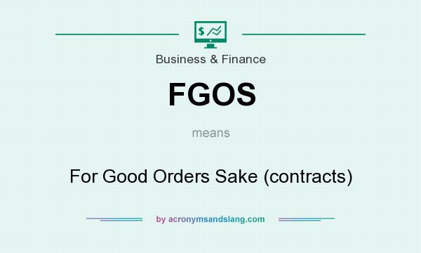 What does FGOS mean? It stands for For Good Orders Sake (contracts)