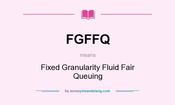 What does FGFFQ mean? It stands for Fixed Granularity Fluid Fair Queuing