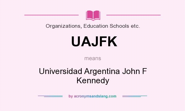 What does UAJFK mean? It stands for Universidad Argentina John F Kennedy