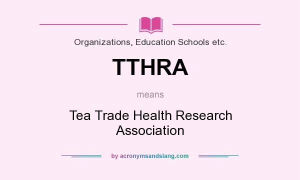 What does TTHRA mean? It stands for Tea Trade Health Research Association