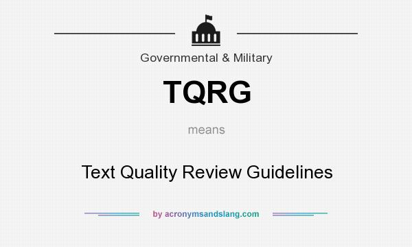 What does TQRG mean? It stands for Text Quality Review Guidelines