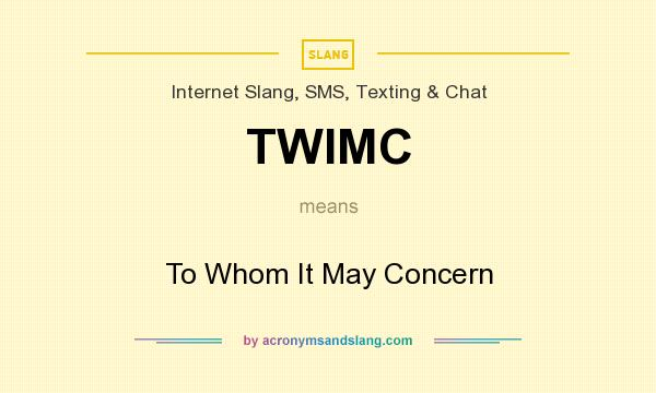 What does TWIMC mean? It stands for To Whom It May Concern