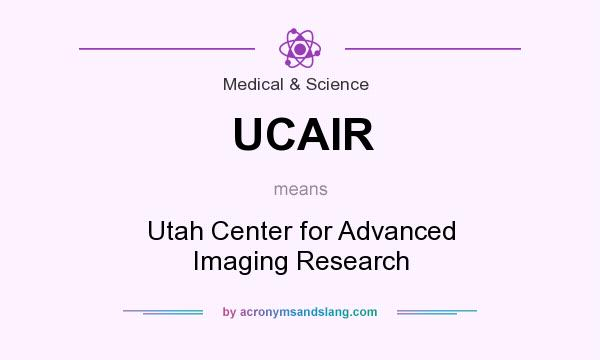 What does UCAIR mean? It stands for Utah Center for Advanced Imaging Research