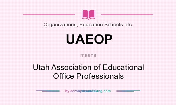 What does UAEOP mean? It stands for Utah Association of Educational Office Professionals