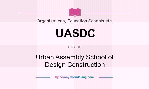 What does UASDC mean? It stands for Urban Assembly School of Design Construction