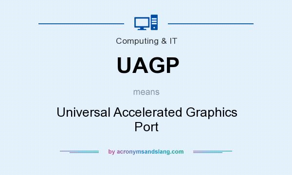 What does UAGP mean? It stands for Universal Accelerated Graphics Port