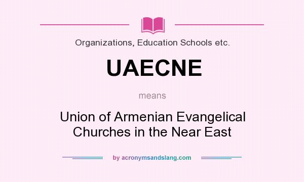 What does UAECNE mean? It stands for Union of Armenian Evangelical Churches in the Near East