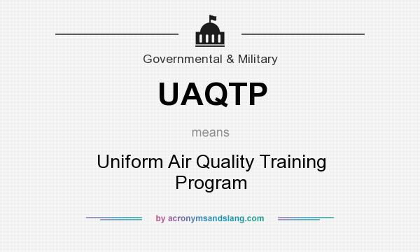 What does UAQTP mean? It stands for Uniform Air Quality Training Program